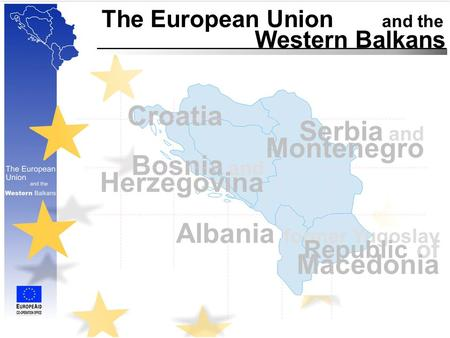 Albania The European Union and the Western Balkans Croatia former Yugoslav Republic of Macedonia Bosnia and Herzegovina Serbia and Montenegro.