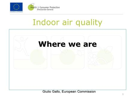 1 Indoor air quality Where we are Giulio Gallo, European Commission.