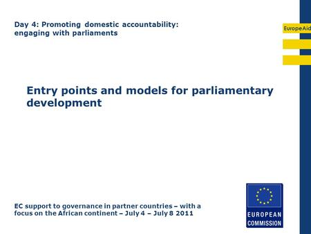 EuropeAid Entry points and models for parliamentary development EC support to governance in partner countries – with a focus on the African continent –