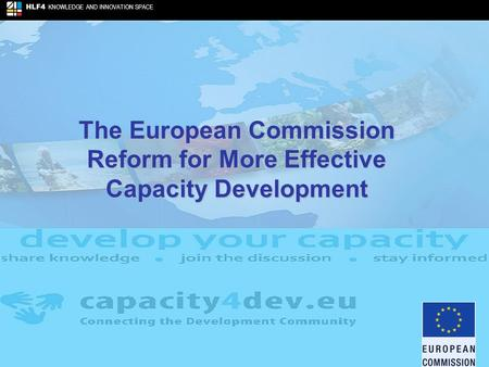 HLF4 KNOWLEDGE AND INNOVATION SPACE The European Commission Reform for More Effective Capacity Development.