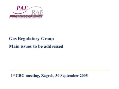 1 st GRG meeting, Zagreb, 30 September 2005 Gas Regulatory Group Main issues to be addressed.