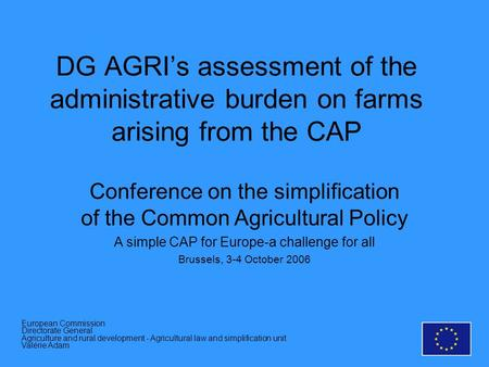 Conference on the simplification of the Common Agricultural Policy A simple CAP for Europe-a challenge for all Brussels, 3-4 October 2006 DG AGRIs assessment.