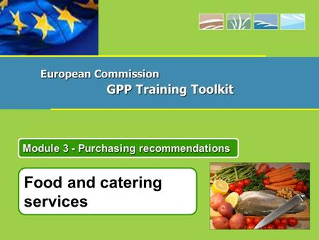 Module 3 - Purchasing recommendations European Commission GPP Training Toolkit Food and catering services.