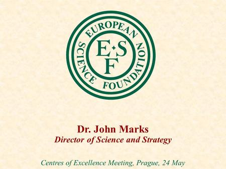 Dr. John Marks Director of Science and Strategy Centres of Excellence Meeting, Prague, 24 May.