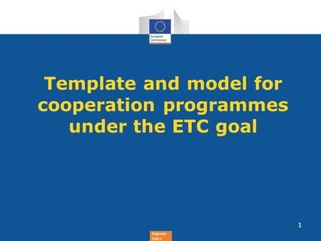 Regional Policy Template and model for cooperation programmes under the ETC goal 1.