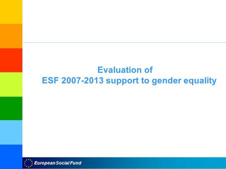 European Social Fund Evaluation of ESF 2007-2013 support to gender equality.