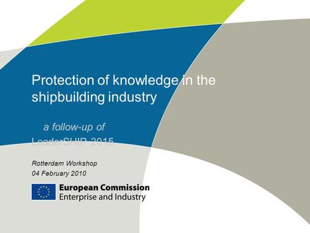 Protection of knowledge in the shipbuilding industry a follow-up of LeaderSHIP 2015 Rotterdam Workshop 04 February 2010.