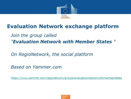 Regional Policy Evaluation Network exchange platform Join the group called Evaluation Network with Member States  On RegioNetwork, the social platform.