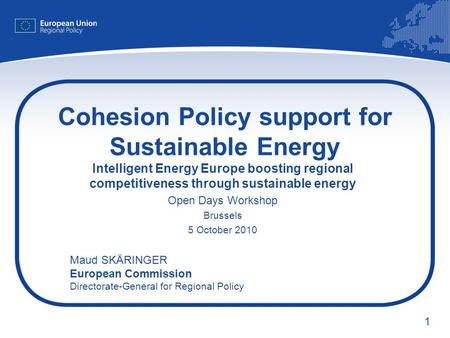 1 Cohesion Policy support for Sustainable Energy Intelligent Energy Europe boosting regional competitiveness through sustainable energy Open Days Workshop.