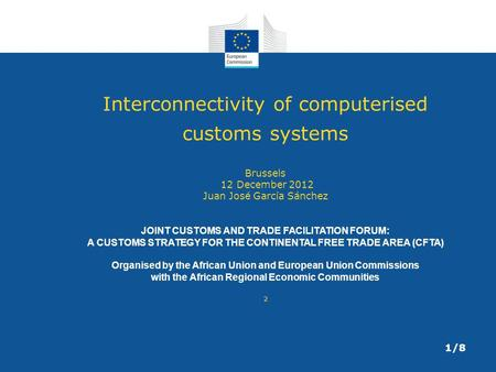Interconnectivity of computerised customs systems Brussels 12 December 2012 Juan José García Sánchez JOINT CUSTOMS AND TRADE FACILITATION FORUM: A CUSTOMS.
