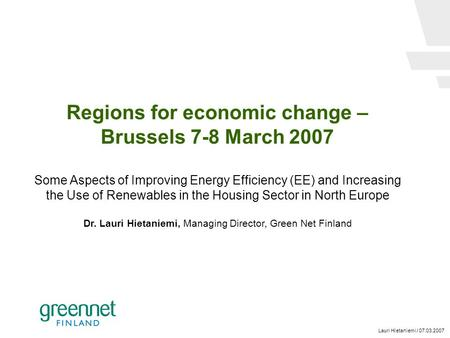 Lauri Hietaniemi / 07.03.2007 Regions for economic change – Brussels 7-8 March 2007 Some Aspects of Improving Energy Efficiency (EE) and Increasing the.
