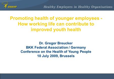 Promoting health of younger employees - How working life can contribute to improved youth health Dr. Gregor Breucker BKK Federal Association / Germany.