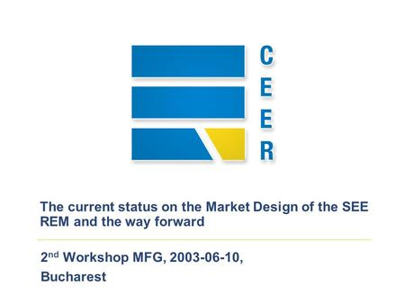 2 nd Workshop MFG, 2003-06-10, Bucharest The current status on the Market Design of the SEE REM and the way forward.