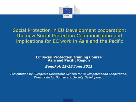 Social Protection in EU Development cooperation: the new Social Protection Communication and implications for EC work in Asia and the Pacific EC Social.