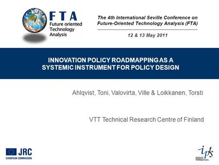 INNOVATION POLICY ROADMAPPING AS A SYSTEMIC INSTRUMENT FOR POLICY DESIGN Ahlqvist, Toni, Valovirta, Ville & Loikkanen, Torsti VTT Technical Research Centre.
