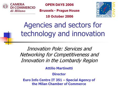 Agencies and sectors for technology and innovation Innovation Pole: Services and Networking for Competitiveness and Innovation in the Lombardy Region Attilio.