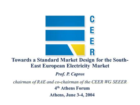 4 th Athens Forum Athens, June 3-4, 2004 Towards a Standard Market Design for the South- East European Electricity Market Prof. P. Capros chairman of RAE.