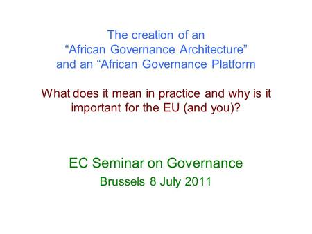 The creation of an African Governance Architecture and an African Governance Platform What does it mean in practice and why is it important for the EU.
