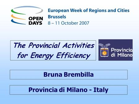 Provincia di Milano - Italy The Provincial Activities for Energy Efficiency Bruna Brembilla.