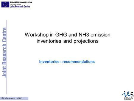 JRC – Brussels on 19.09.03 Workshop in GHG and NH3 emission inventories and projections Inventories - recommendations.