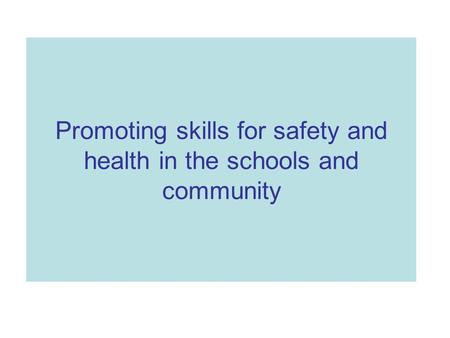 Promoting skills for safety and health in the schools and community.