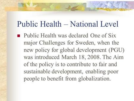 Public Health – National Level Public Health was declared One of Six major Challenges for Sweden, when the new policy for global development (PGU) was.