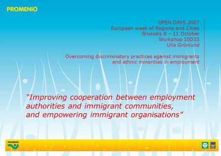 Improving cooperation between employment authorities and immigrant communities, and empowering immigrant organisations OPEN DAYS 2007 European week of.