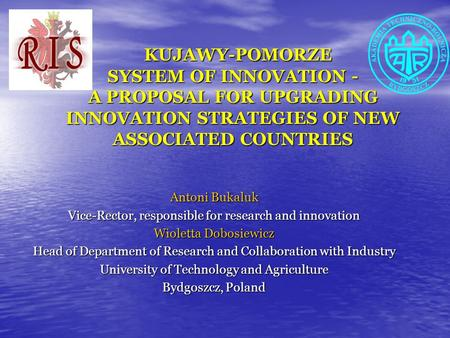 KUJAWY-POMORZE SYSTEM OF INNOVATION - A PROPOSAL FOR UPGRADING INNOVATION STRATEGIES OF NEW ASSOCIATED COUNTRIES KUJAWY-POMORZE SYSTEM OF INNOVATION -