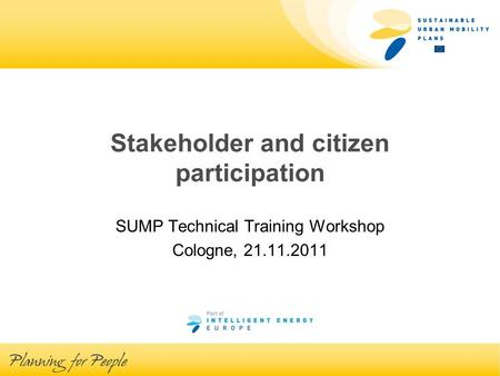 Stakeholder and citizen participation SUMP Technical Training Workshop Cologne, 21.11.2011.