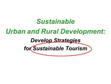 Sustainable Urban and Rural Development: Develop Strategies for Sustainable Tourism.