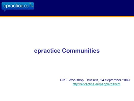 Epractice Communities PIKE Workshop, Brussels, 24 September 2009