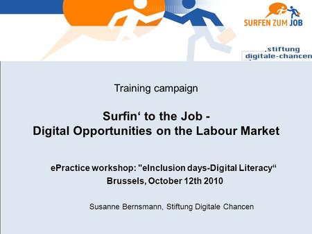 Training campaign Surfin to the Job - Digital Opportunities on the Labour Market ePractice workshop: eInclusion days-Digital Literacy Brussels, October.