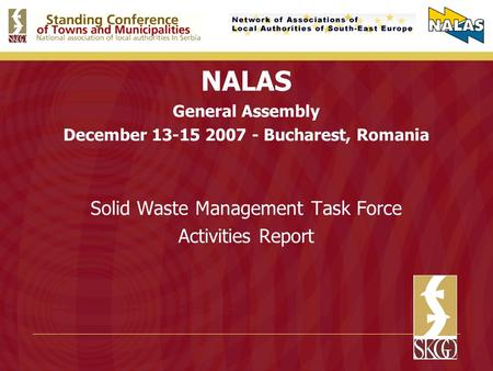 NALAS General Assembly December 13-15 2007 - Bucharest, Romania Solid Waste Management Task Force Activities Report.