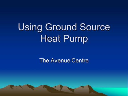 Using Ground Source Heat Pump The Avenue Centre.