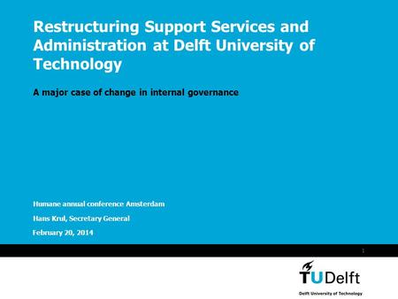 Vermelding onderdeel organisatie February 20, 2014 1 Restructuring Support Services and Administration at Delft University of Technology A major case of.