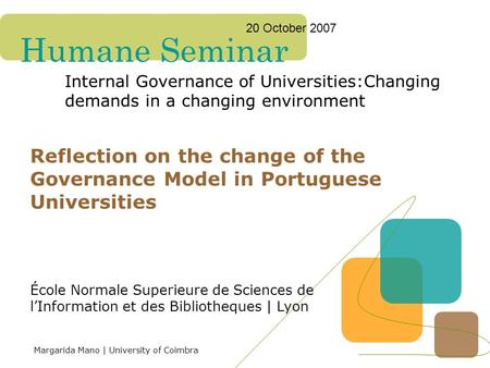 Humane Seminar Internal Governance of Universities:Changing demands in a changing environment 20 October 2007 Reflection on the change of the Governance.