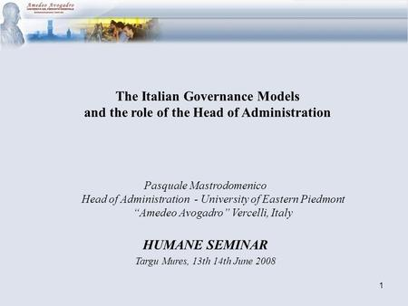 1 The Italian Governance Models and the role of the Head of Administration Pasquale Mastrodomenico Head of Administration - University of Eastern Piedmont.