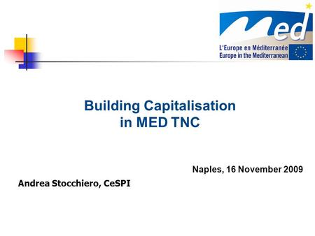 Building Capitalisation in MED TNC Naples, 16 November 2009 Andrea Stocchiero, CeSPI.