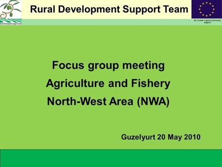 Rural Development Support Team EU Turkish Cypriot community support Focus group meeting Agriculture and Fishery North-West Area (NWA) Guzelyurt 20 May.