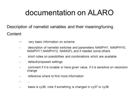 Documentation on ALARO Description of namelist variables and their meaning/tuning Content – very basic information on scheme – description of namelist.