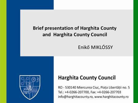 Brief presentation of Harghita County and Harghita County Council Enikő MIKLÓSSY.