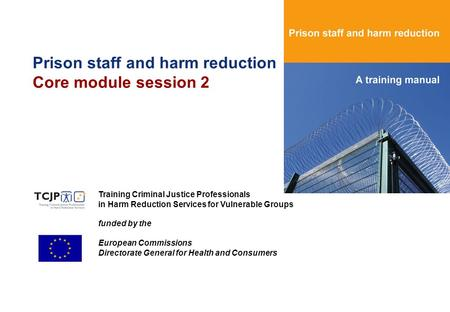 Training Criminal Justice Professionals in Harm Reduction Services for Vulnerable Groups funded by the European Commissions Directorate General for Health.