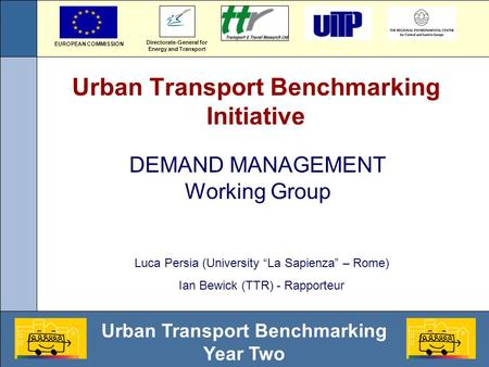 Urban Transport Benchmarking Year Two Urban Transport Benchmarking Initiative DEMAND MANAGEMENT Working Group Directorate-General for Energy and Transport.