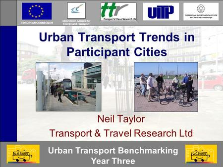 Urban Transport Benchmarking Year Three Urban Transport Trends in Participant Cities Neil Taylor Transport & Travel Research Ltd Directorate-General for.