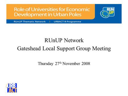RUnUP Network Gateshead Local Support Group Meeting Thursday 27 th November 2008.