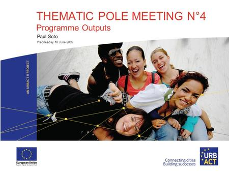 THEMATIC POLE MEETING N°4 Programme Outputs Paul Soto Wednesday 10 June 2009.