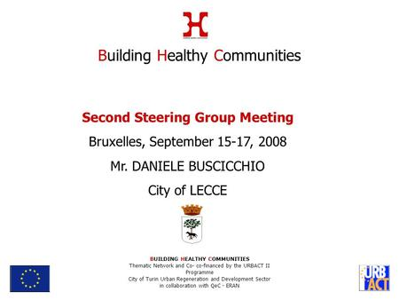 Second Steering Group Meeting Bruxelles, September 15-17, 2008 Mr. DANIELE BUSCICCHIO City of LECCE Building Healthy Communities BUILDING HEALTHY COMMUNITIES.