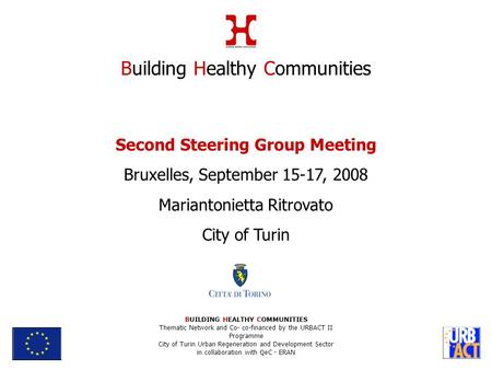 Second Steering Group Meeting Bruxelles, September 15-17, 2008 Mariantonietta Ritrovato City of Turin Building Healthy Communities BUILDING HEALTHY COMMUNITIES.