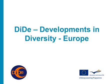 DiDe – Developments in Diversity - Europe. About The Project 2 year project Funded From The EU Lifelong Learning programme Leonardo Transfer of Innovation.