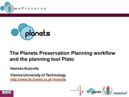 The Planets Preservation Planning workflow and the planning tool Plato Hannes Kulovits Vienna University of Technology